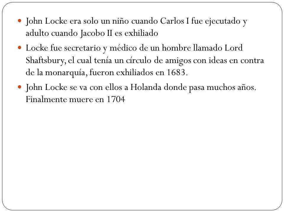John Locke era solo un niño cuando Carlos I fue ejecutado y adulto cuando Jacobo II es exhiliado