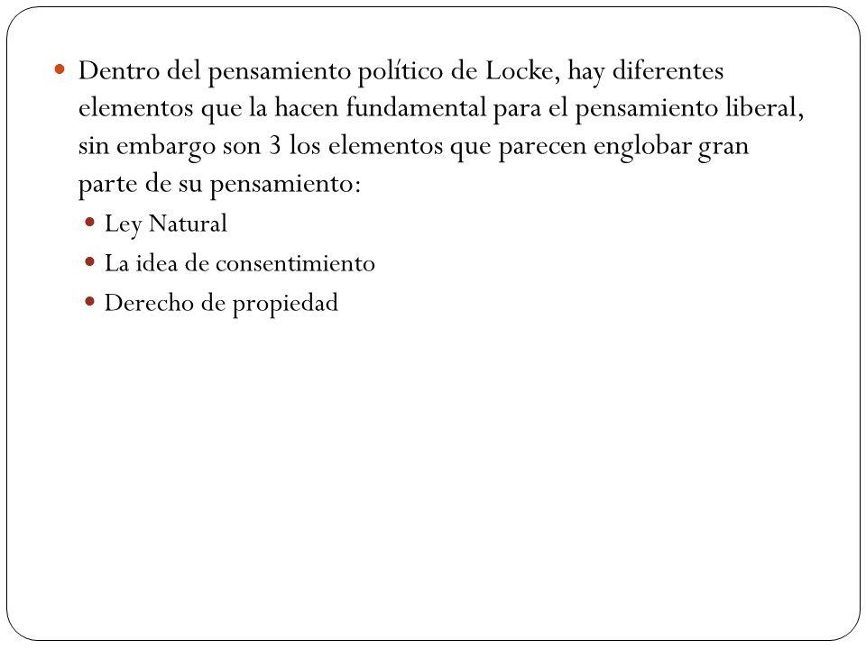 Dentro del pensamiento político de Locke, hay diferentes elementos que la hacen fundamental para el pensamiento liberal, sin embargo son 3 los elementos que parecen englobar gran parte de su pensamiento: