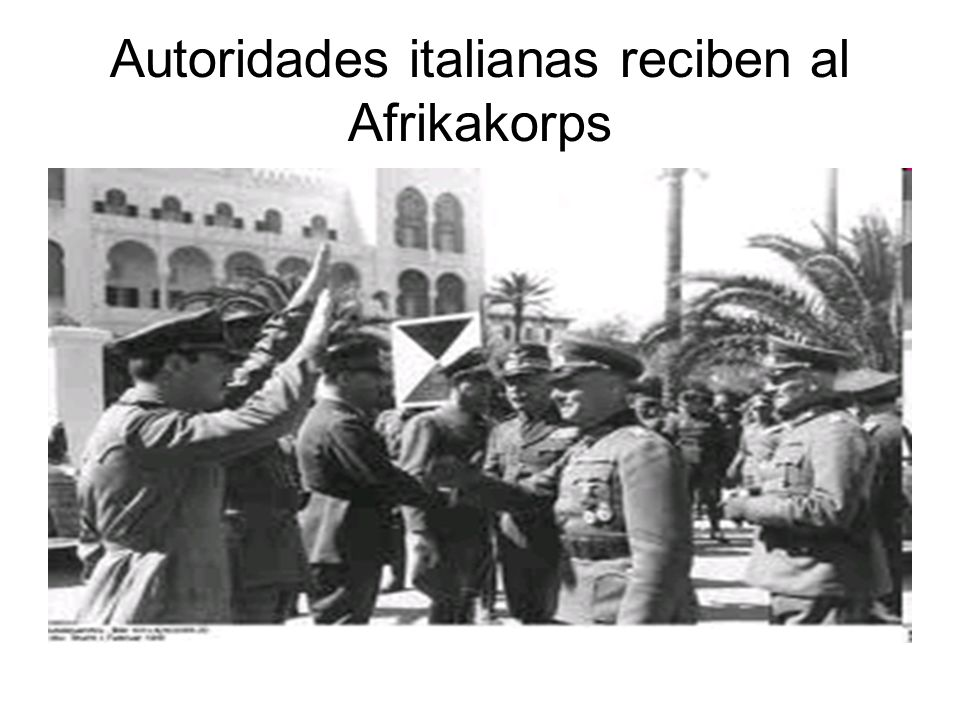 Autoridades italianas reciben al Afrikakorps