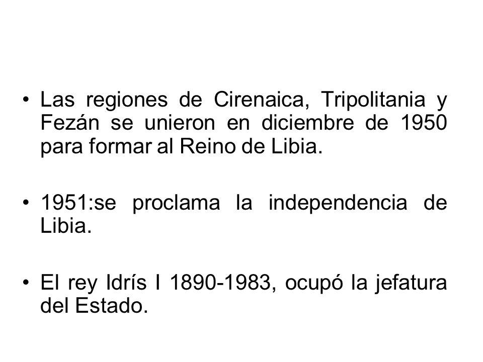Las regiones de Cirenaica, Tripolitania y Fezán se unieron en diciembre de 1950 para formar al Reino de Libia.