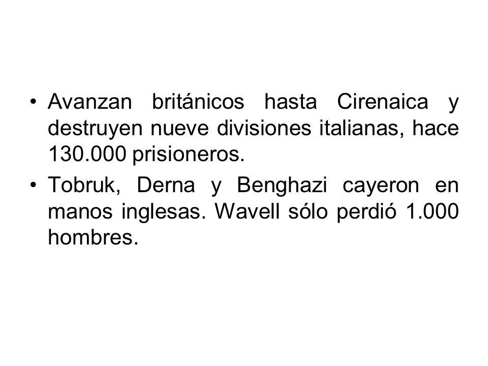 Avanzan británicos hasta Cirenaica y destruyen nueve divisiones italianas, hace 130.000 prisioneros.