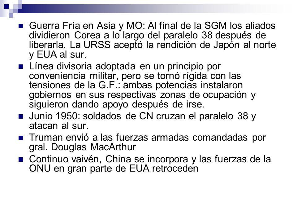 Guerra Fría en Asia y MO: Al final de la SGM los aliados dividieron Corea a lo largo del paralelo 38 después de liberarla. La URSS aceptó la rendición de Japón al norte y EUA al sur.