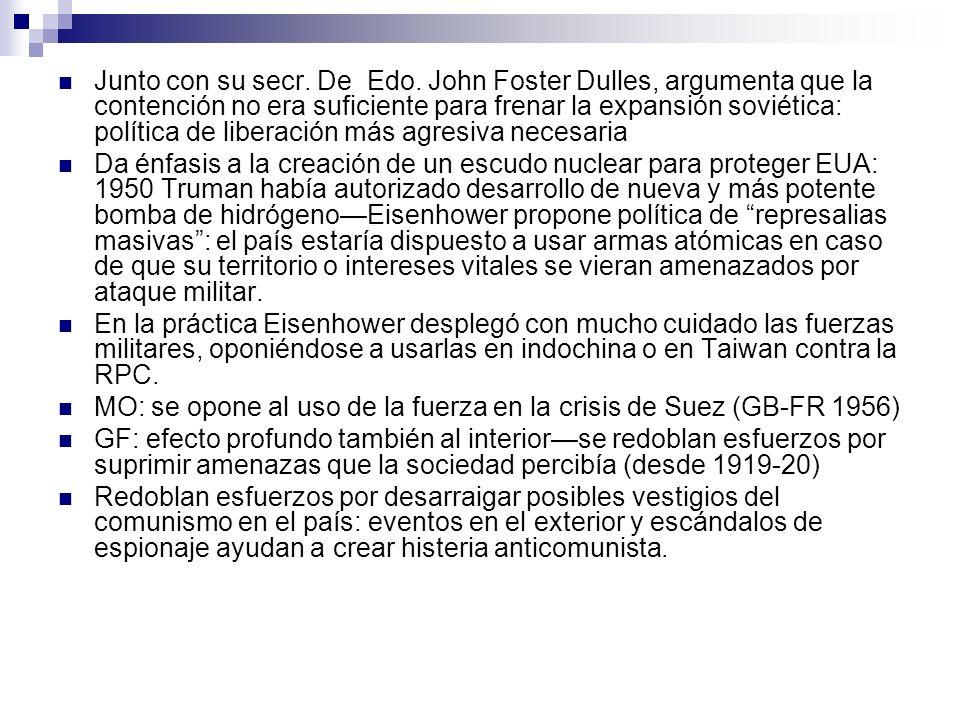 Junto con su secr. De Edo. John Foster Dulles, argumenta que la contención no era suficiente para frenar la expansión soviética: política de liberación más agresiva necesaria