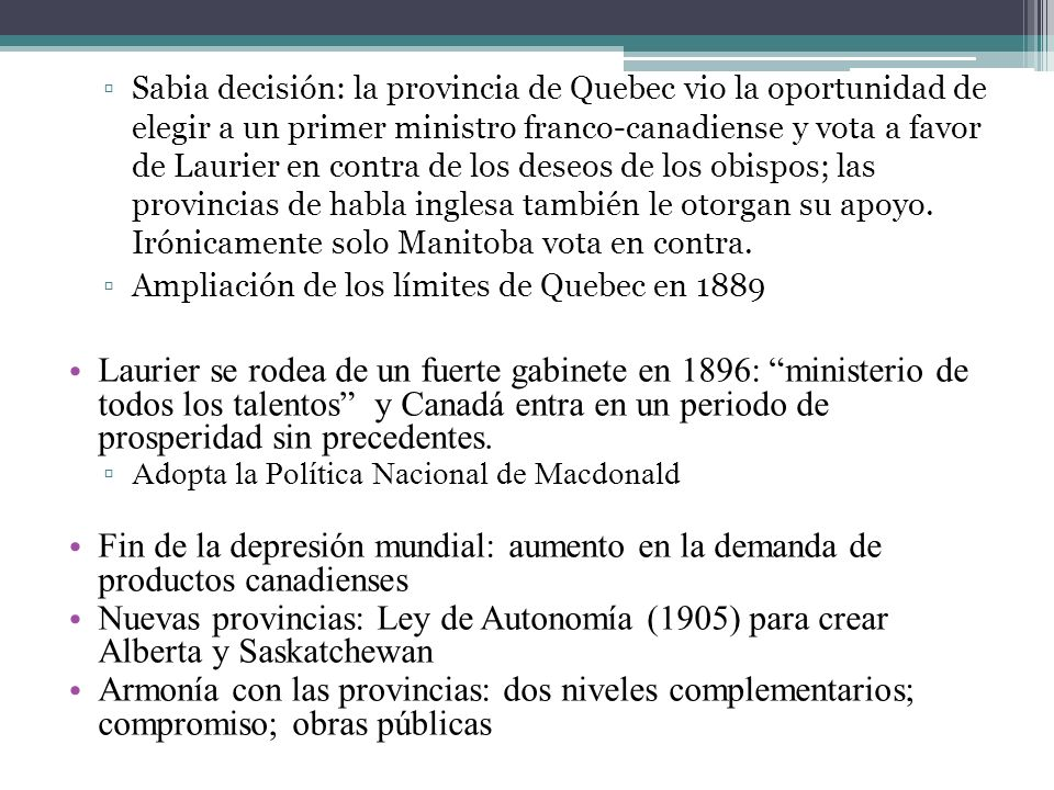 Sabia decisión: la provincia de Quebec vio la oportunidad de elegir a un primer ministro franco-canadiense y vota a favor de Laurier en contra de los deseos de los obispos; las provincias de habla inglesa también le otorgan su apoyo. Irónicamente solo Manitoba vota en contra.