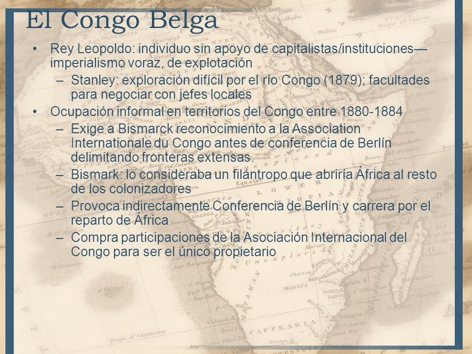 El Congo Belga Rey Leopoldo: individuo sin apoyo de capitalistas/instituciones—imperialismo voraz, de explotación.