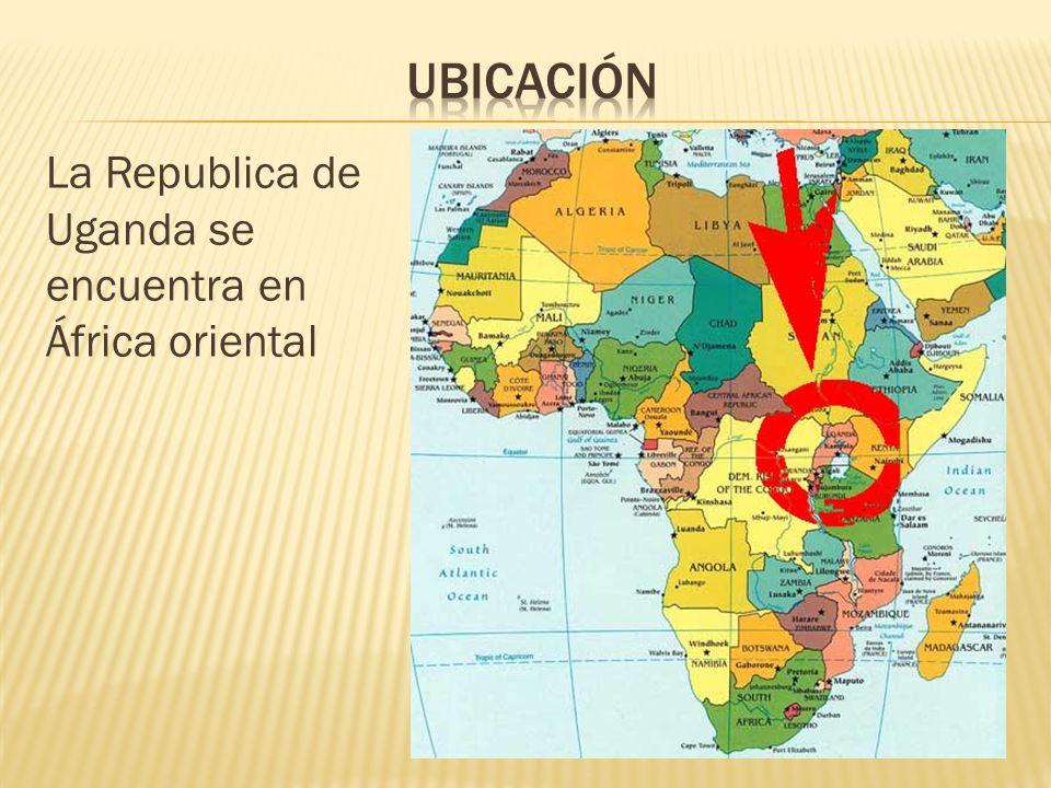 Ubicación La Republica de Uganda se encuentra en África oriental
