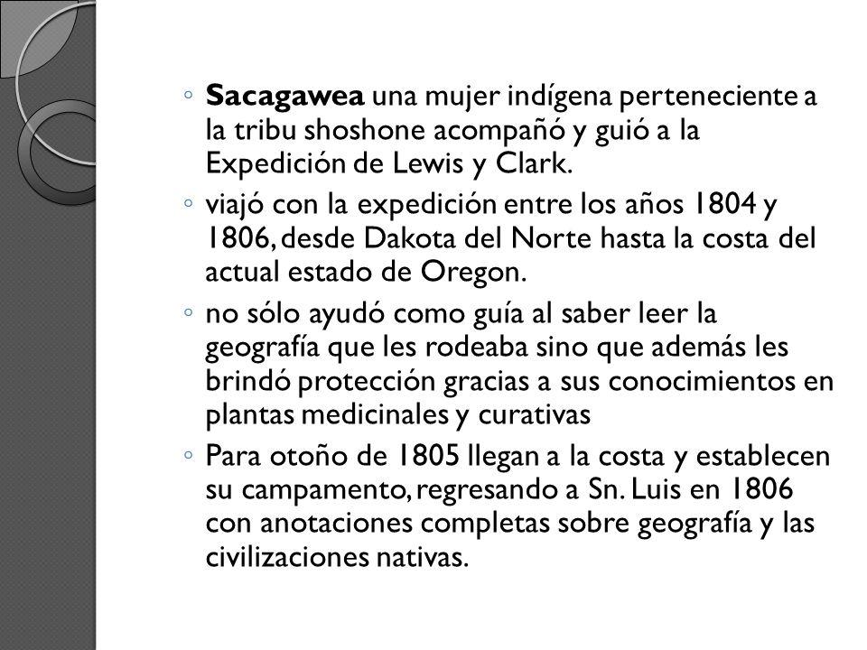 Sacagawea una mujer indígena perteneciente a la tribu shoshone acompañó y guió a la Expedición de Lewis y Clark.