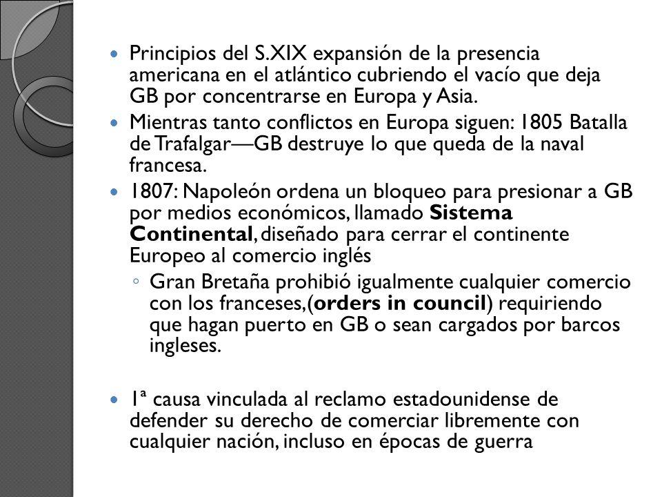 Principios del S.XIX expansión de la presencia americana en el atlántico cubriendo el vacío que deja GB por concentrarse en Europa y Asia.