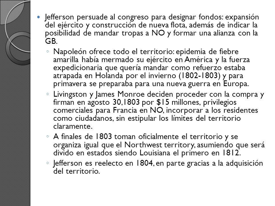 Jefferson persuade al congreso para designar fondos: expansión del ejército y construcción de nueva flota, además de indicar la posibilidad de mandar tropas a NO y formar una alianza con la GB.