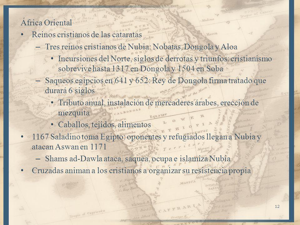 África OrientalReinos cristianos de las cataratas. Tres reinos cristianos de Nubia: Nobatas, Dongola y Aloa.