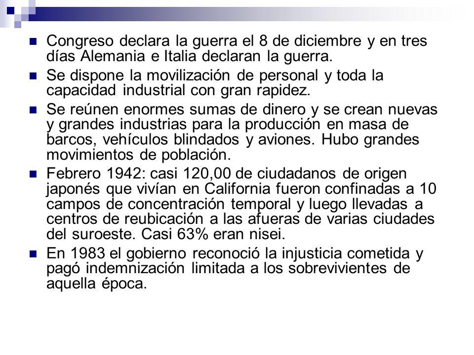 Congreso declara la guerra el 8 de diciembre y en tres días Alemania e Italia declaran la guerra.