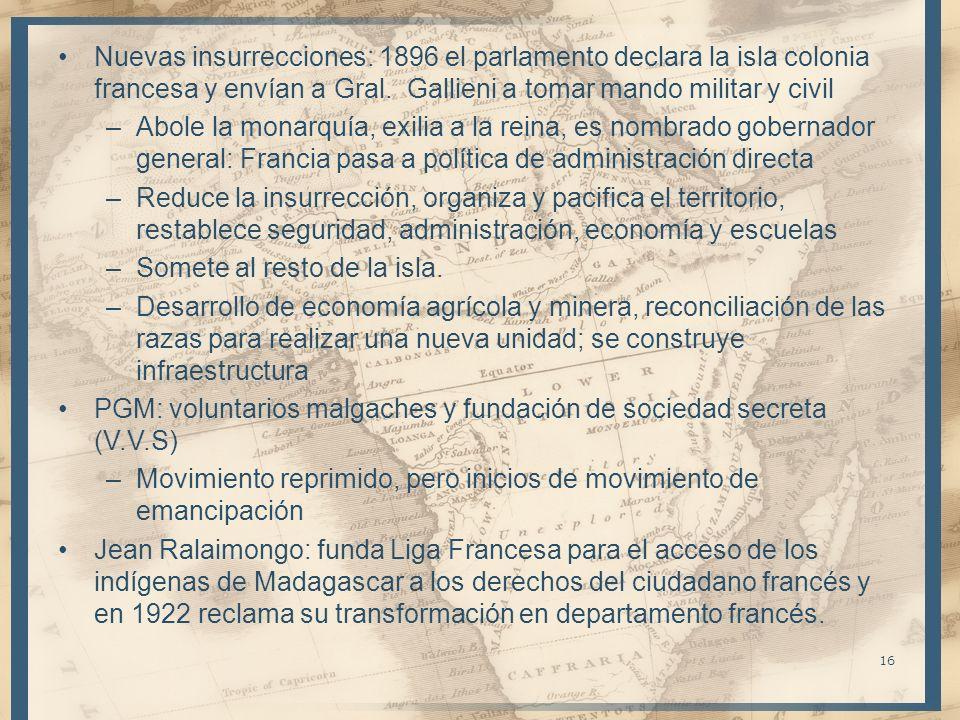 Nuevas insurrecciones: 1896 el parlamento declara la isla colonia francesa y envían a Gral. Gallieni a tomar mando militar y civil