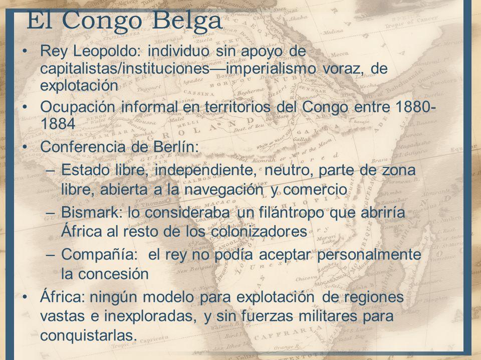 El Congo BelgaRey Leopoldo: individuo sin apoyo de capitalistas/instituciones—imperialismo voraz, de explotación.