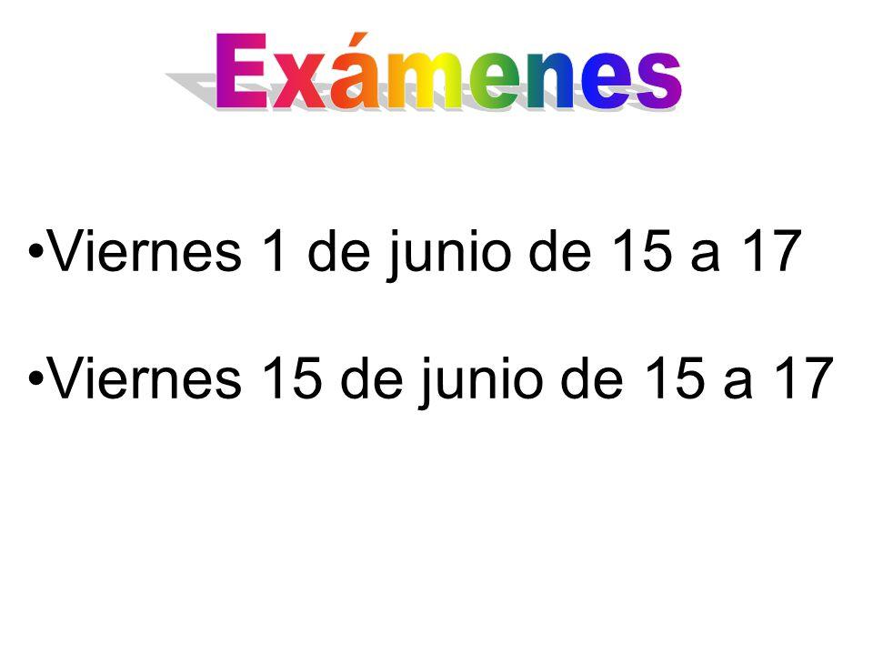 Exámenes Viernes 1 de junio de 15 a 17 Viernes 15 de junio de 15 a 17
