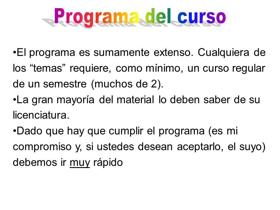 Programa del curso El programa es sumamente extenso. Cualquiera de los temas requiere, como mínimo, un curso regular de un semestre (muchos de 2).
