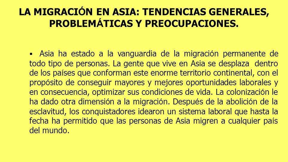 LA MIGRACIÓN EN ASIA: TENDENCIAS GENERALES, PROBLEMÁTICAS Y PREOCUPACIONES.