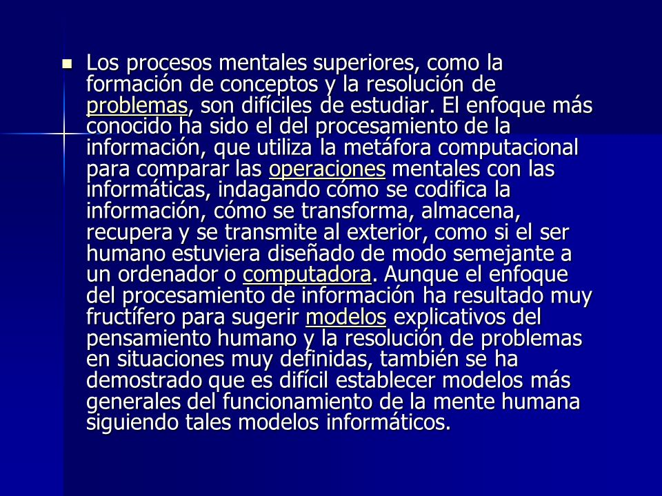 Los procesos mentales superiores, como la formación de conceptos y la resolución de problemas, son difíciles de estudiar.