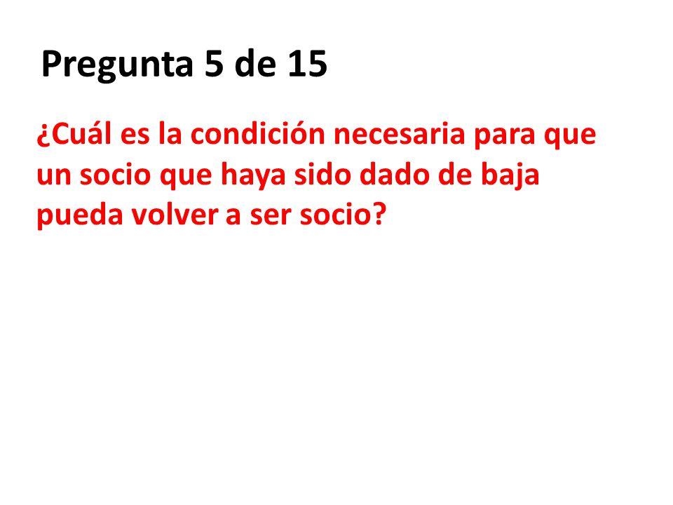 Pregunta 5 de 15 ¿Cuál es la condición necesaria para que