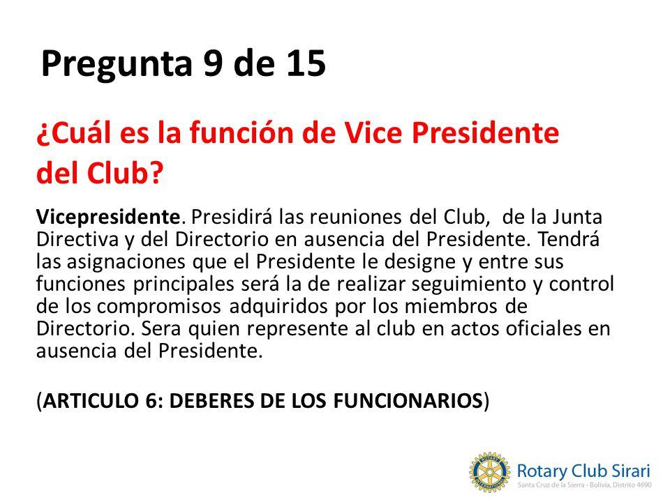 Pregunta 9 de 15 ¿Cuál es la función de Vice Presidente del Club