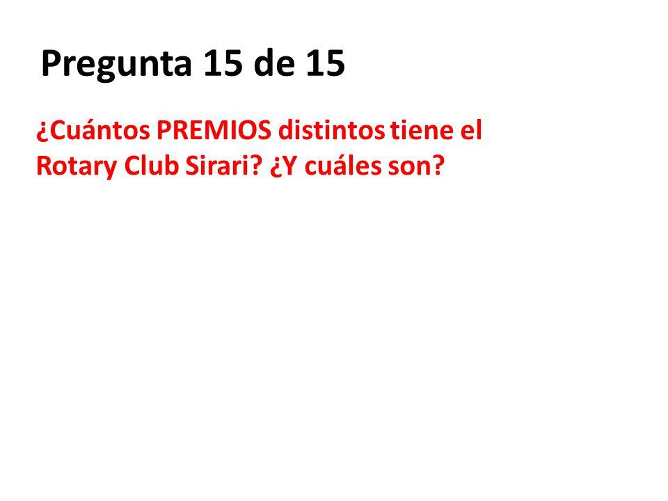 Pregunta 15 de 15 ¿Cuántos PREMIOS distintos tiene el Rotary Club Sirari ¿Y cuáles son