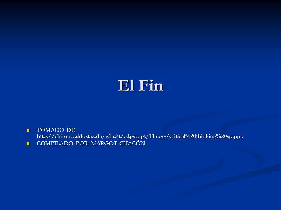 El Fin TOMADO DE: http://chiron.valdosta.edu/whuitt/edpsyppt/Theory/critical%20thinking%20sp.ppt.