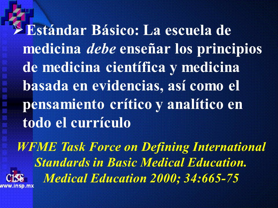 Estándar Básico: La escuela de medicina debe enseñar los principios de medicina científica y medicina basada en evidencias, así como el pensamiento crítico y analítico en todo el currículo