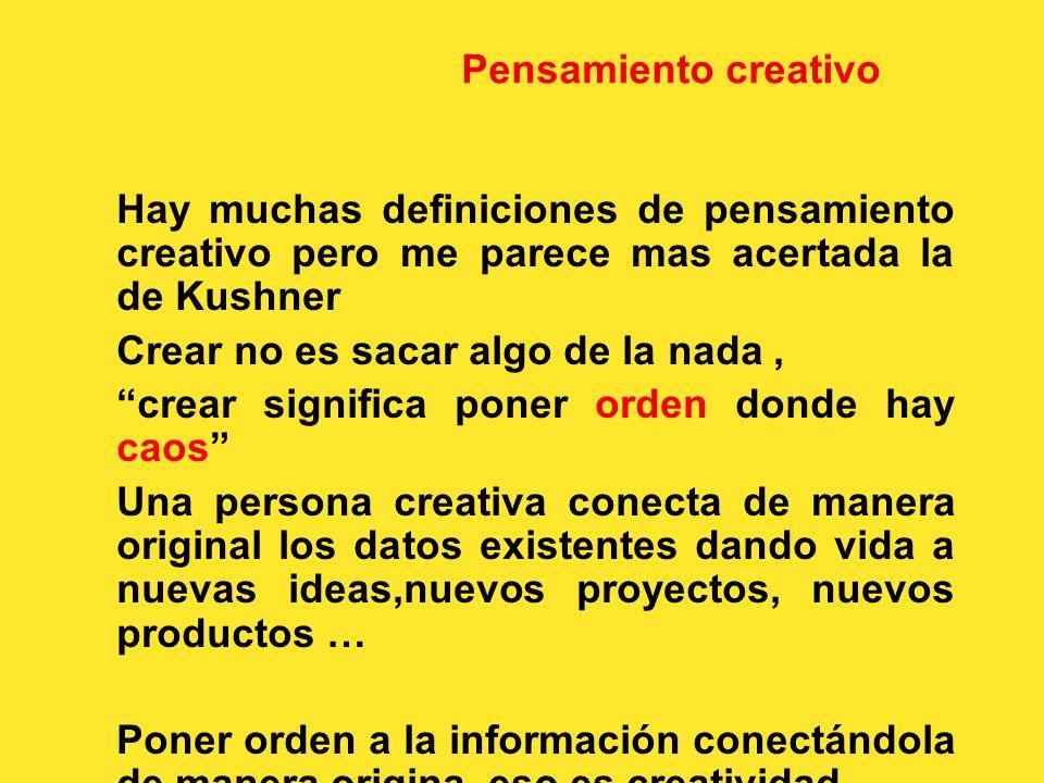 Pensamiento creativo Hay muchas definiciones de pensamiento creativo pero me parece mas acertada la de Kushner.