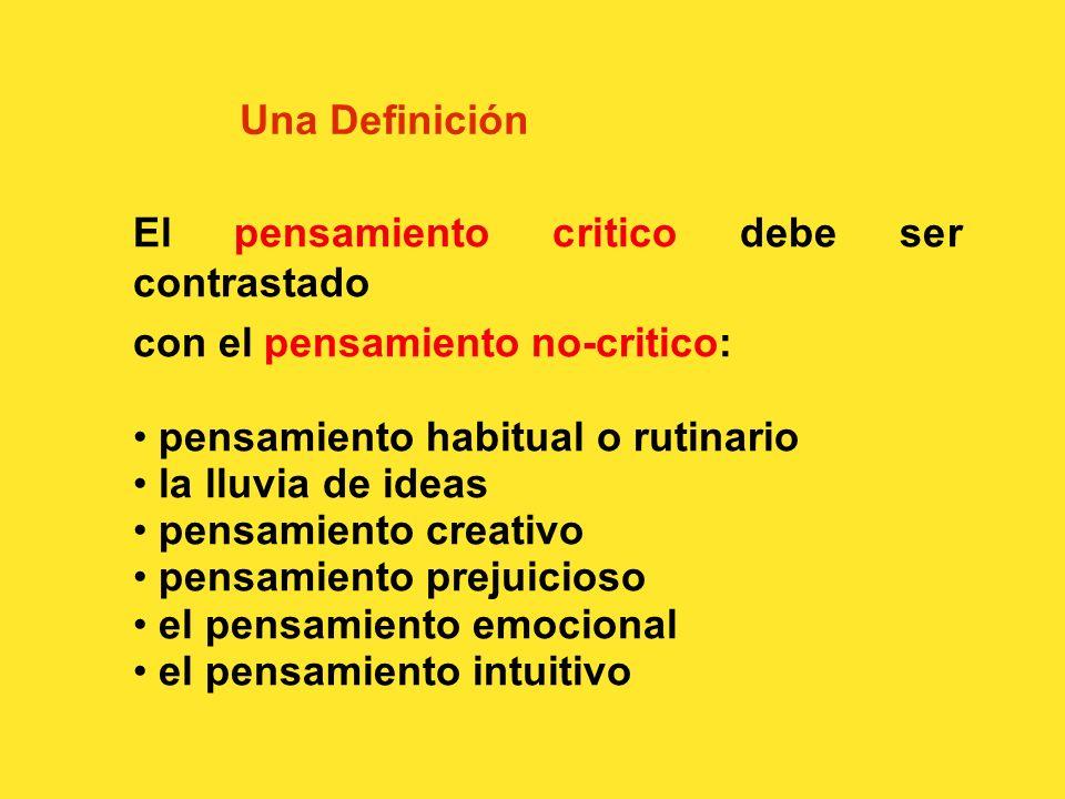 Una Definición El pensamiento critico debe ser contrastado. con el pensamiento no-critico: pensamiento habitual o rutinario.