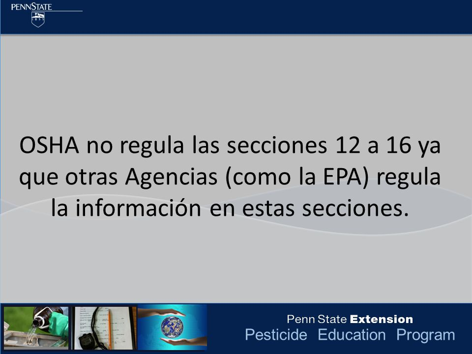 OSHA no regula las secciones 12 a 16 ya que otras Agencias (como la EPA) regula la información en estas secciones.