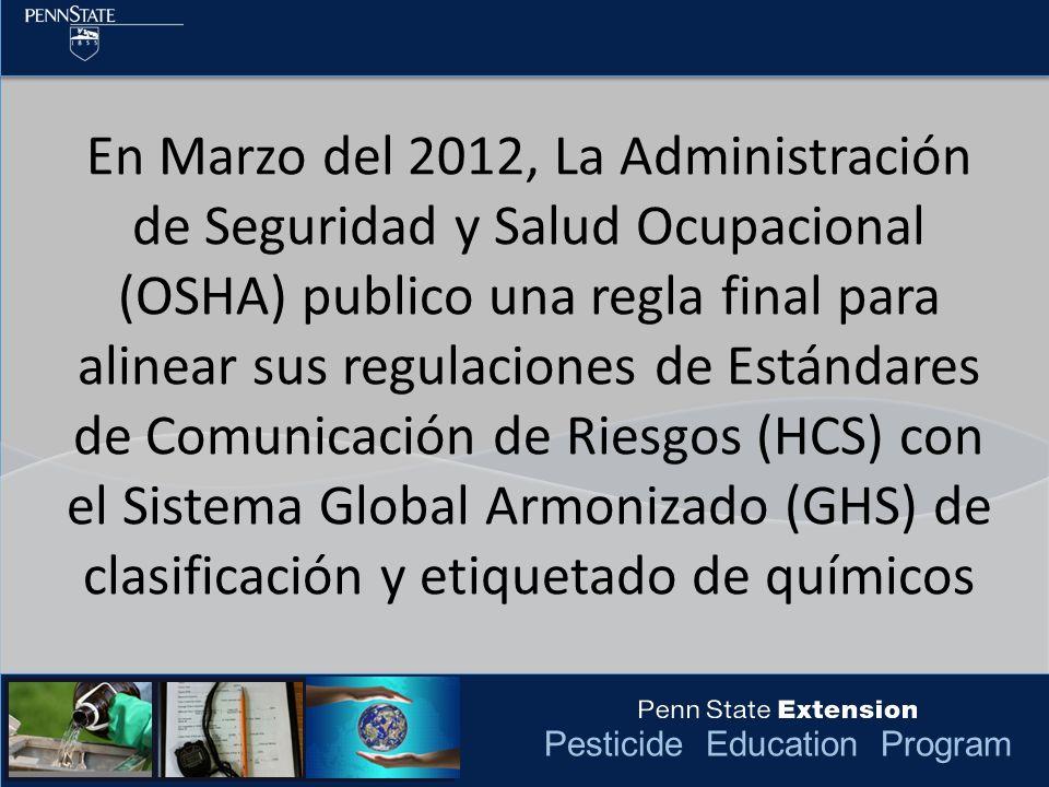En Marzo del 2012, La Administración de Seguridad y Salud Ocupacional (OSHA) publico una regla final para alinear sus regulaciones de Estándares de Comunicación de Riesgos (HCS) con el Sistema Global Armonizado (GHS) de clasificación y etiquetado de químicos