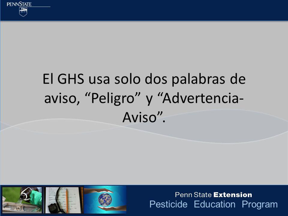El GHS usa solo dos palabras de aviso, Peligro y Advertencia-Aviso .