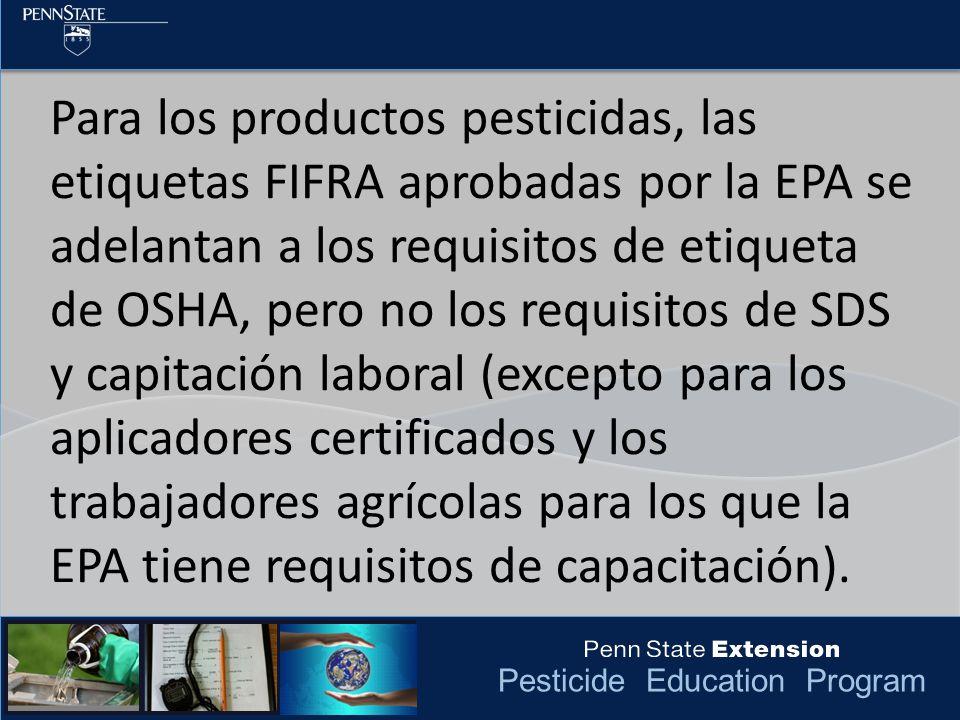 Para los productos pesticidas, las etiquetas FIFRA aprobadas por la EPA se adelantan a los requisitos de etiqueta de OSHA, pero no los requisitos de SDS y capitación laboral (excepto para los aplicadores certificados y los trabajadores agrícolas para los que la EPA tiene requisitos de capacitación).