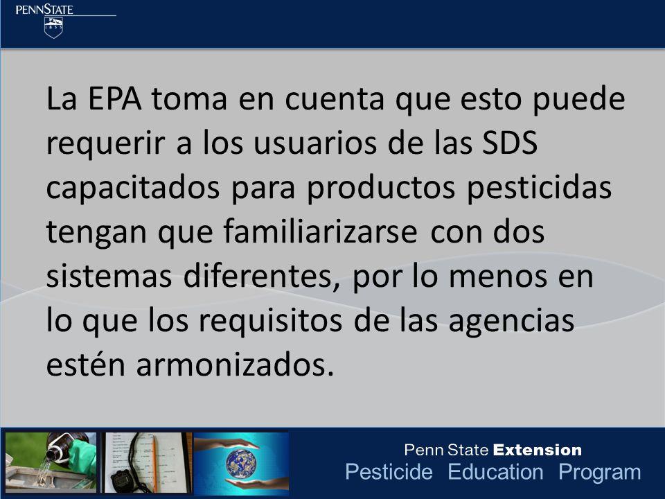 La EPA toma en cuenta que esto puede requerir a los usuarios de las SDS capacitados para productos pesticidas tengan que familiarizarse con dos sistemas diferentes, por lo menos en lo que los requisitos de las agencias estén armonizados.