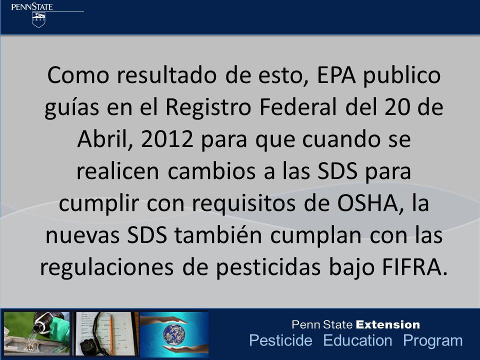 Como resultado de esto, EPA publico guías en el Registro Federal del 20 de Abril, 2012 para que cuando se realicen cambios a las SDS para cumplir con requisitos de OSHA, la nuevas SDS también cumplan con las regulaciones de pesticidas bajo FIFRA.