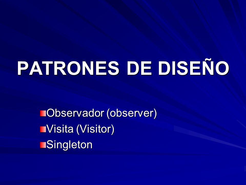 Observador (observer) Visita (Visitor) Singleton