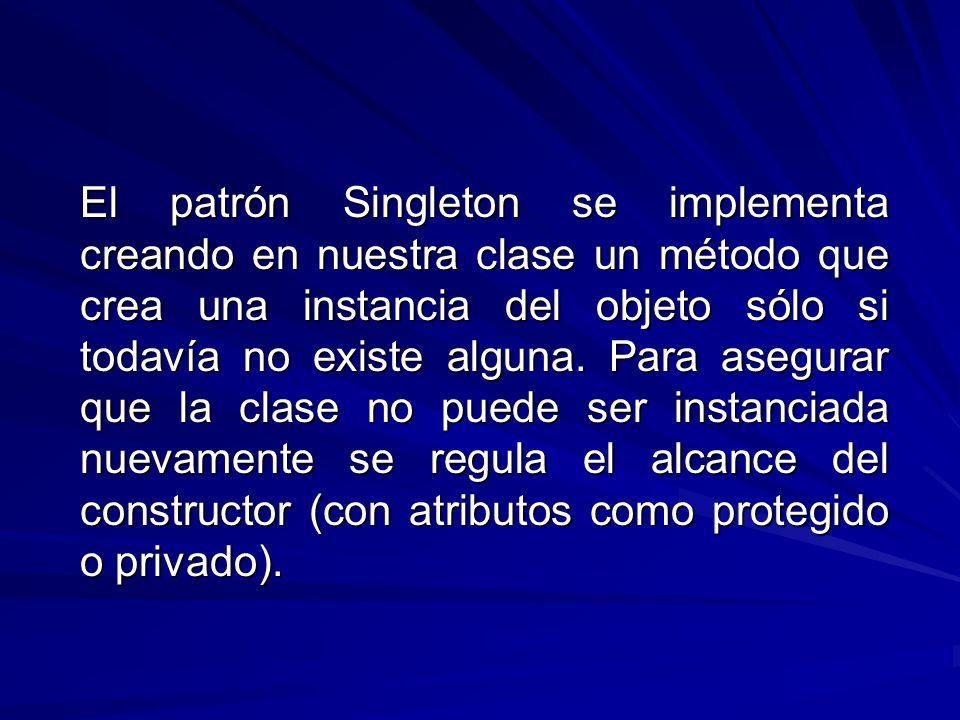 El patrón Singleton se implementa creando en nuestra clase un método que crea una instancia del objeto sólo si todavía no existe alguna.