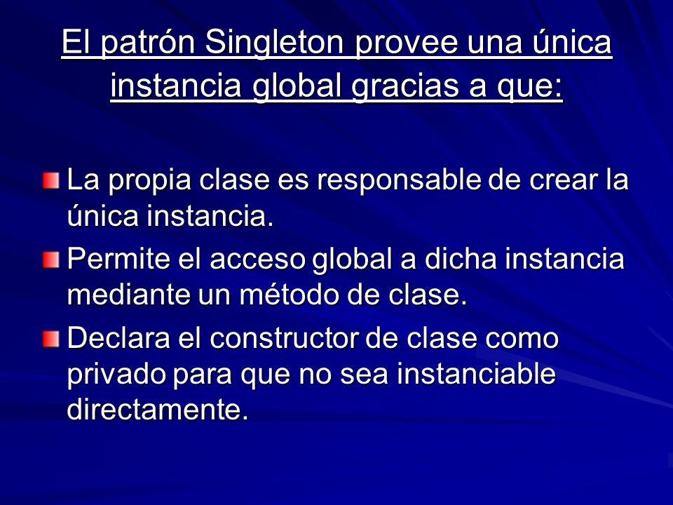 El patrón Singleton provee una única instancia global gracias a que:
