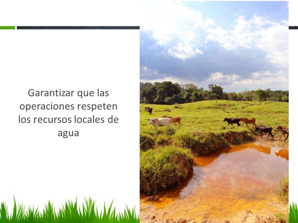 Garantizar que las operaciones respeten los recursos locales de agua