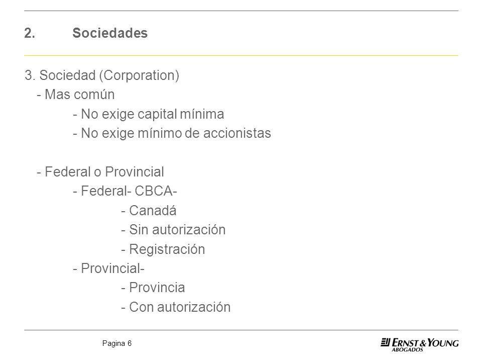 2. Sociedades 3. Sociedad (Corporation) - Mas común. - No exige capital mínima. - No exige mínimo de accionistas.
