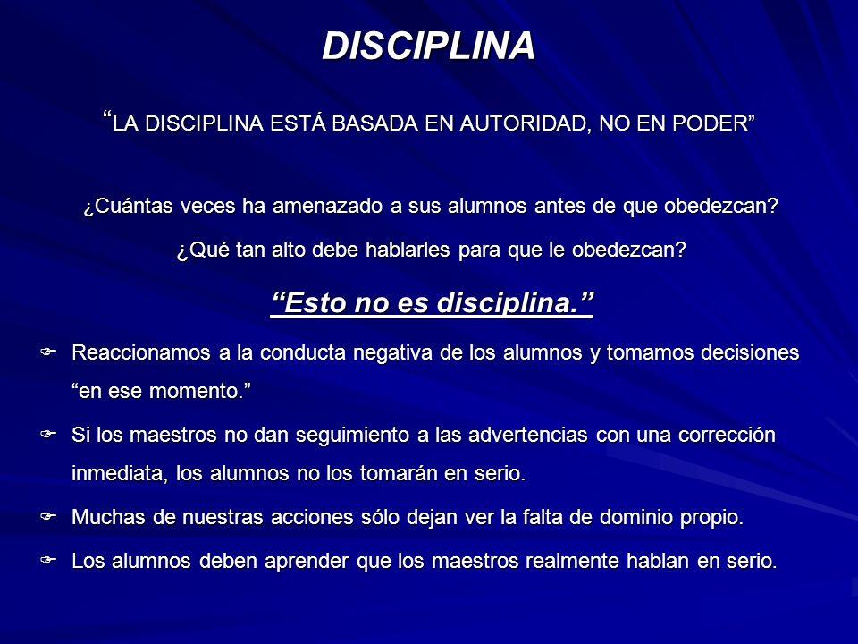 DISCIPLINA LA DISCIPLINA ESTÁ BASADA EN AUTORIDAD, NO EN PODER