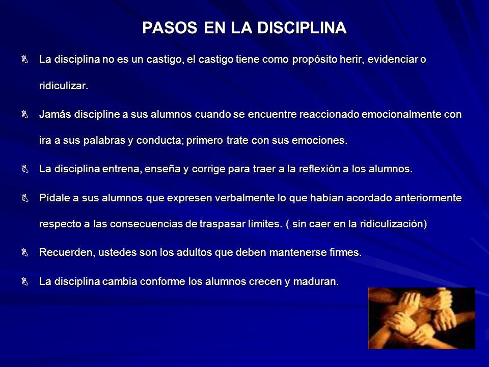 PASOS EN LA DISCIPLINA La disciplina no es un castigo, el castigo tiene como propósito herir, evidenciar o ridiculizar.
