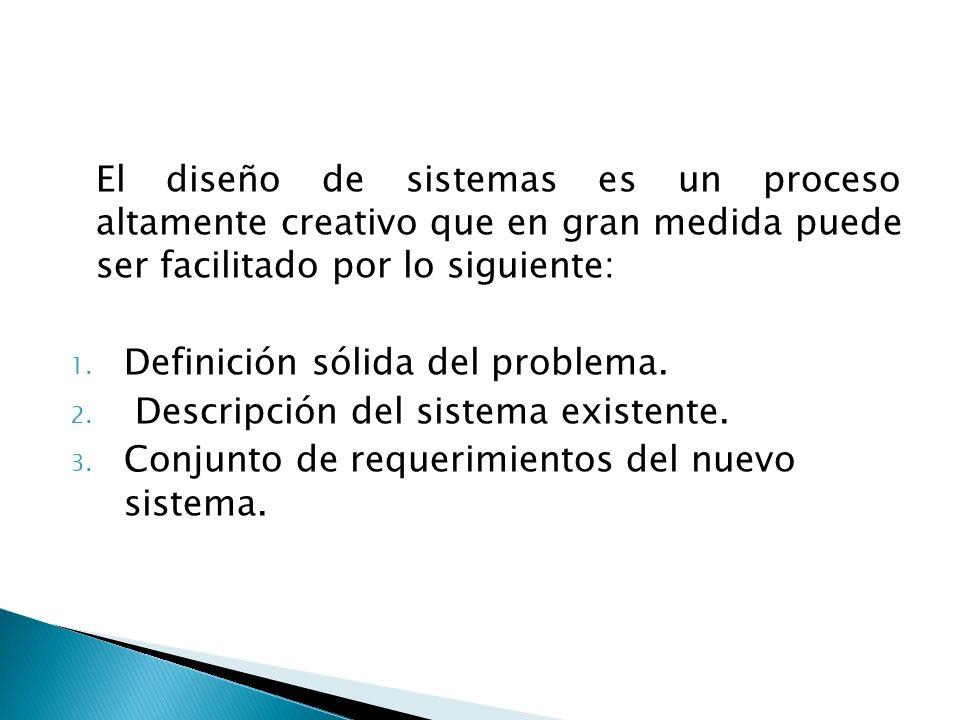 El diseño de sistemas es un proceso altamente creativo que en gran medida puede ser facilitado por lo siguiente: