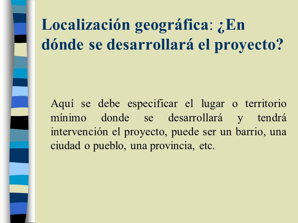 Localización geográfica: ¿En dónde se desarrollará el proyecto