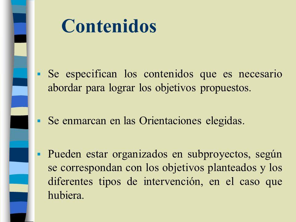 Contenidos Se especifican los contenidos que es necesario abordar para lograr los objetivos propuestos.