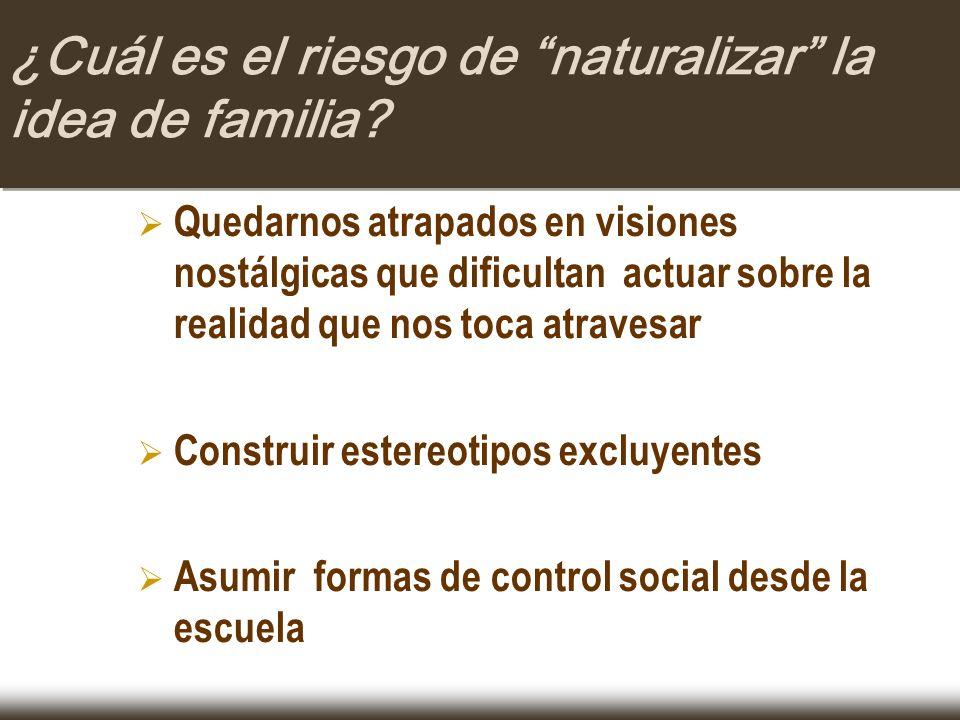 ¿Cuál es el riesgo de naturalizar la idea de familia
