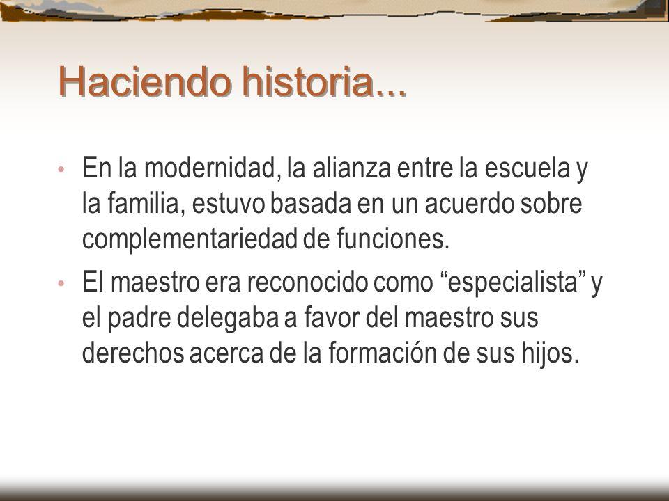Haciendo historia...En la modernidad, la alianza entre la escuela y la familia, estuvo basada en un acuerdo sobre complementariedad de funciones.
