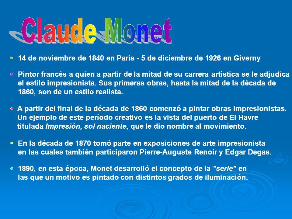Claude Monet 14 de noviembre de 1840 en París - 5 de diciembre de 1926 en Giverny.