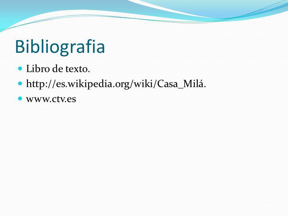 Bibliografia Libro de texto. http://es.wikipedia.org/wiki/Casa_Milá.