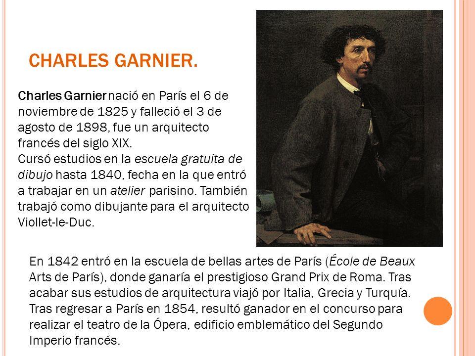 CHARLES GARNIER. Charles Garnier nació en París el 6 de noviembre de 1825 y falleció el 3 de agosto de 1898, fue un arquitecto francés del siglo XIX.