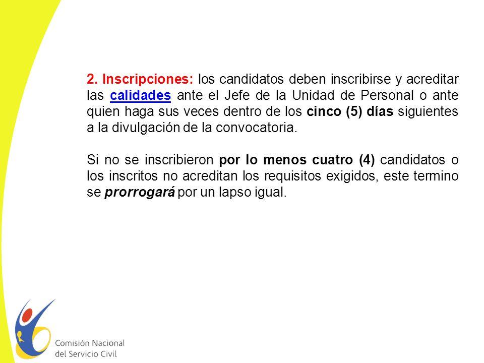 2. Inscripciones: los candidatos deben inscribirse y acreditar las calidades ante el Jefe de la Unidad de Personal o ante quien haga sus veces dentro de los cinco (5) días siguientes a la divulgación de la convocatoria.